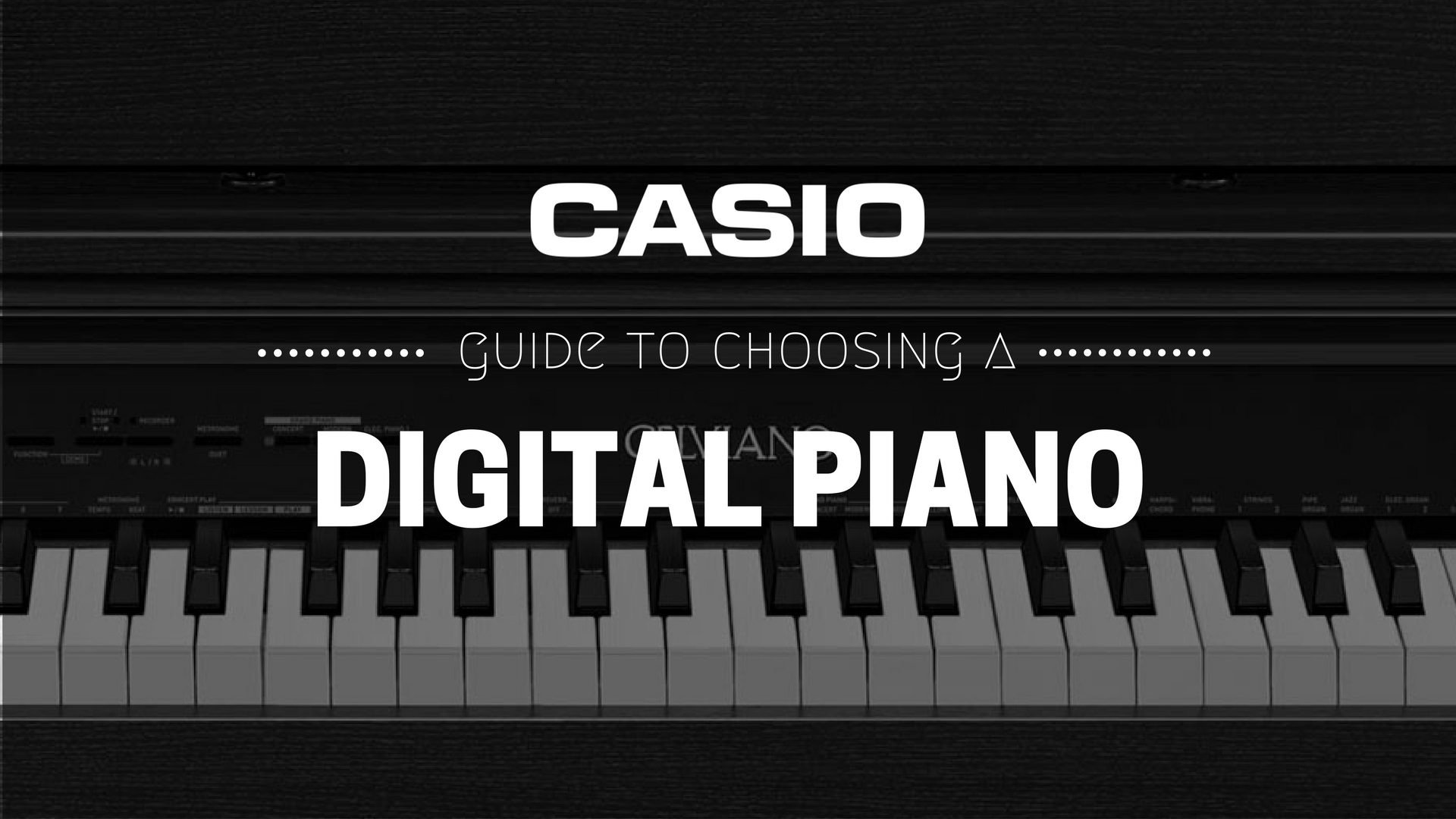 Casio Guide to Choosing A Digital Piano