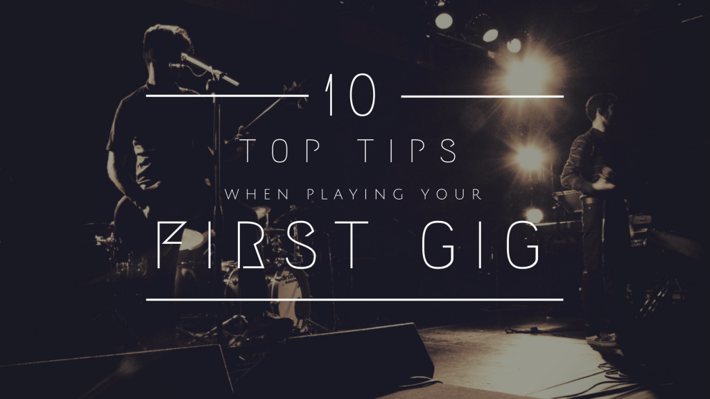 10 Top Tips When Playing Your First Gig