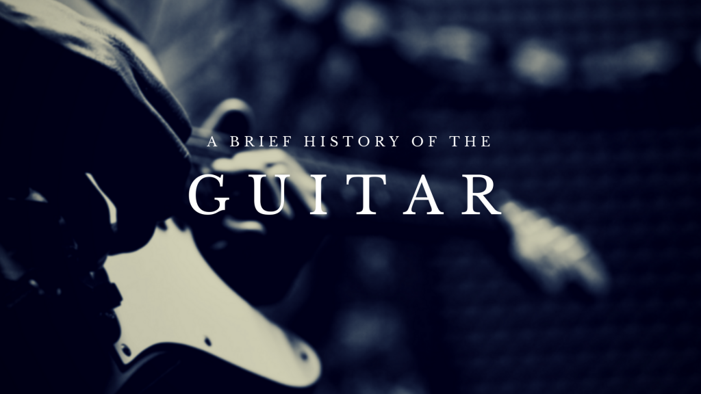 A Brief History of the Guitar