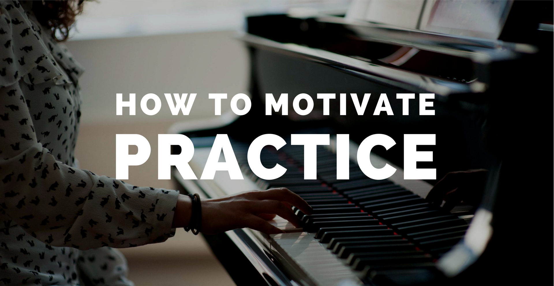 How to Motivate Music Practice