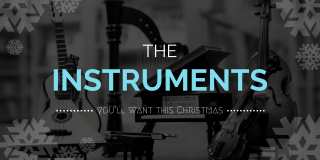 The Instruments You'll Want This Christmas