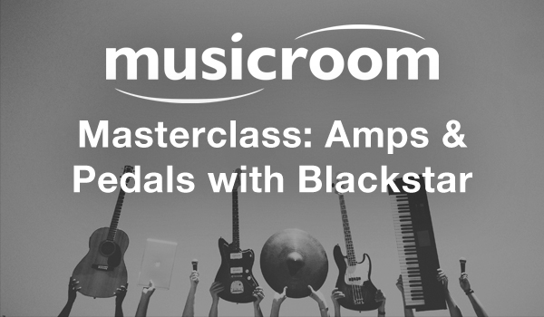 Musicroom Masterclass: Amps & Pedals with Blackstar