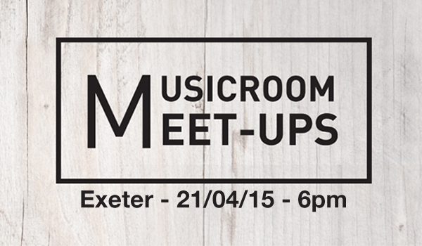 Musicroom MEET-UPS: Exeter – April 2015
