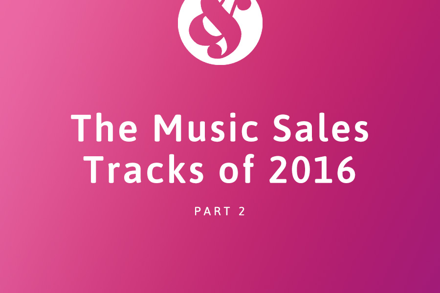 The Music Sales Tracks of 2016 part 2