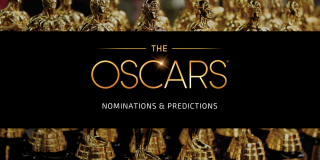 The Oscars – Nominations & Predictions