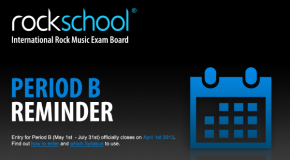 Rockschool Period B entry closes on April 1 2013