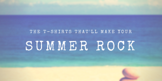 The T-shirts that'll make your Summer Rock