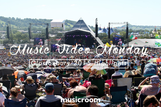 Music Video Monday: Glastonbury Highlights 2015