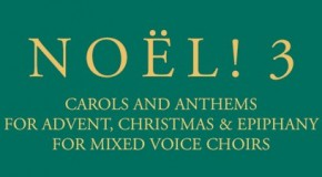 Noël! 3, carols and anthems for advent, Christmas and epiphany, is out now